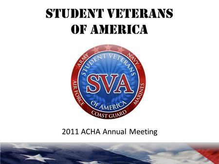 STUDENT VETERANS of AMERICA 2011 ACHA Annual Meeting.