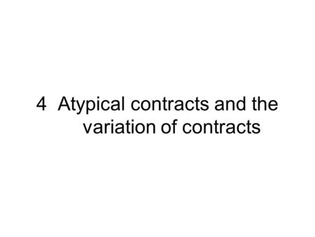 4 Atypical contracts and the variation of contracts.