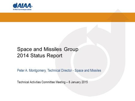 Space and Missiles Group 2014 Status Report Technical Activities Committee Meeting – 8 January 2015 Peter A. Montgomery, Technical Director - Space and.