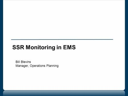 SSR Monitoring in EMS Bill Blevins Manager, Operations Planning.
