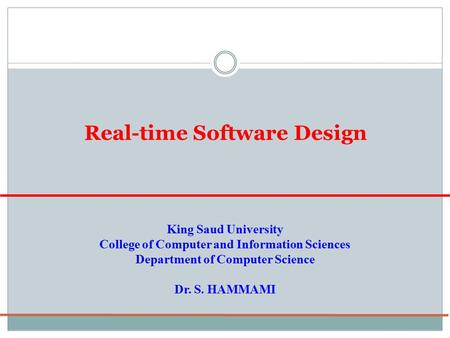 Real-time Software Design King Saud University College of Computer and Information Sciences Department of Computer Science Dr. S. HAMMAMI.