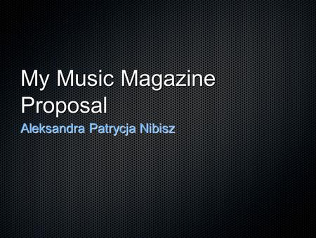 My Music Magazine Proposal Aleksandra Patrycja Nibisz.