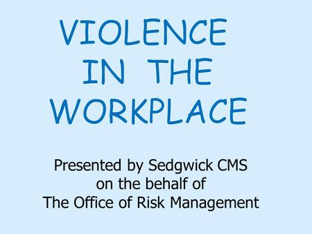 Presented by Sedgwick CMS on the behalf of The Office of Risk Management.
