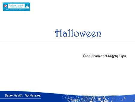Better Health. No Hassles. Traditions and Safety Tips Halloween.