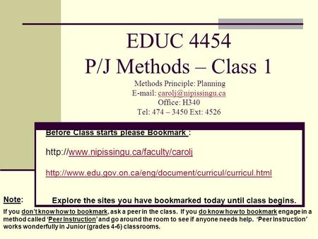 EDUC 4454 P/J Methods – Class 1 Methods Principle: Planning   Office: H340 Tel: 474 – 3450 Ext: Before.