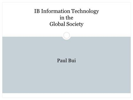 IB Information Technology in the Global Society Paul Bui.