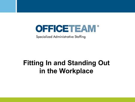 Fitting In and Standing Out in the Workplace. 2 About the Survey Partnership between OfficeTeam, IAAP and HR.com Human resources managers and administrative.
