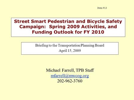 Street Smart Pedestrian and Bicycle Safety Campaign: Spring 2009 Activities, and Funding Outlook for FY 2010 Briefing to the Transportation Planning Board.