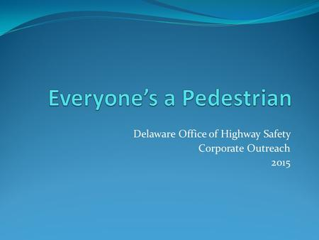 Delaware Office of Highway Safety Corporate Outreach 2015.