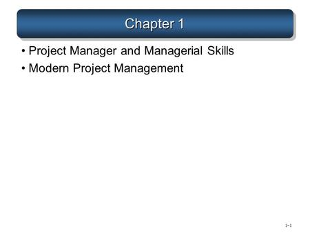 Chapter 1 Project Manager and Managerial Skills Modern Project Management 1–11–1.