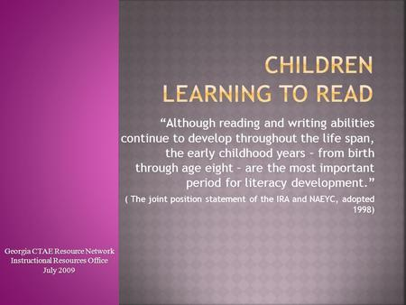 """Although reading and writing abilities continue to develop throughout the life span, the early childhood years – from birth through age eight – are the."