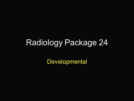 Radiology Package 24 Developmental. 4-month old Labrador Retriever.