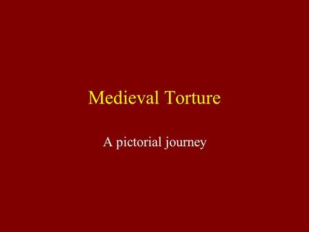Medieval Torture A pictorial journey. Why torture? During the Middle Ages, torture was a very common way to punish offenders. Following are the most common.