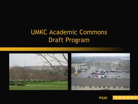 PGAV UMKC Academic Commons Draft Program. PGAV Planning Objectives Respond to UMKC Vision, Core Values and Strategic Goals Respond to the Master Plan.