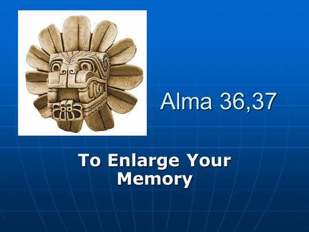 Alma 36,37 To Enlarge Your Memory. Poem of Alma: Alma 36 (f) he surely did DELIVER them (2) (f) he surely did DELIVER them (2) (g) TRUST in God (3) (g)