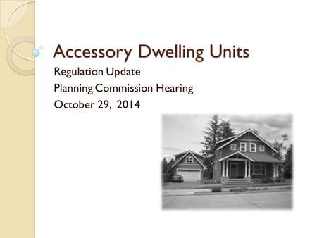 Accessory Dwelling Units Regulation Update Planning Commission Hearing October 29, 2014.