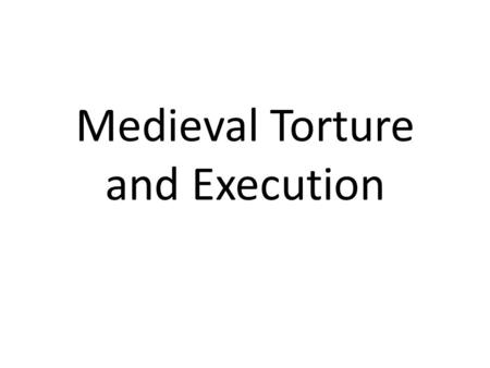 Medieval Torture and Execution. 1. Torture and Execution The Rack Torture: The rack is commonly considered the most painful form of medieval torture.
