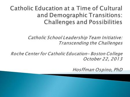 1. Introductory remarks and a Brief Historical Observation 2. The changing face of U.S. Catholicism 3. The Challenges of serving in a Culturally Diverse.