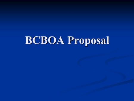 BCBOA Proposal. Past projects Development of the BCBOA website Development of the BCBOA website Revamping of the Certification program Revamping of the.