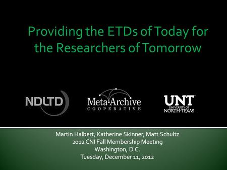 Providing the ETDs of Today for the Researchers of Tomorrow Martin Halbert, Katherine Skinner, Matt Schultz 2012 CNI Fall Membership Meeting Washington,