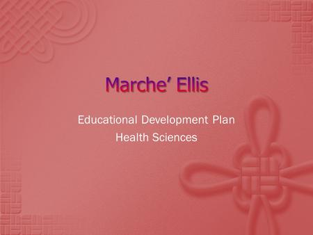Educational Development Plan Health Sciences. My name is Marche' Ellis. I was born on October 16, 1997 in Garden, City Michigan. I will be 15 soon. I.