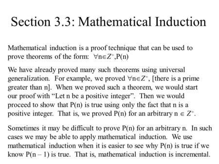 Section 3.3: Mathematical Induction Mathematical induction is a proof technique that can be used to prove theorems of the form:  n  Z +,P(n) We have.