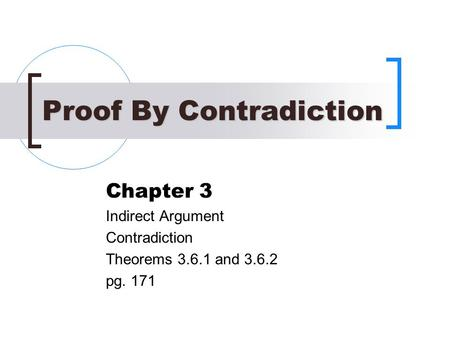 Proof By Contradiction Chapter 3 Indirect Argument Contradiction Theorems 3.6.1 and 3.6.2 pg. 171.
