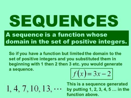 SEQUENCES A sequence is a function whose domain in the set of positive integers. So if you have a function but limited the domain to the set of positive.