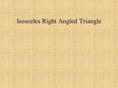 Isosceles Right Angled Triangle. The three sides cannot be all integers 1 1.