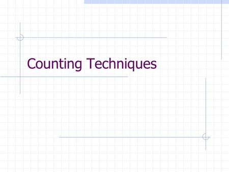 Counting Techniques. L172 Agenda Section 4.1: Counting Basics Sum Rule Product Rule Inclusion-Exclusion.