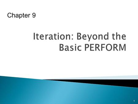 1 Chapter 9. To familiarize you with  Simple PERFORM  How PERFORM statements are used for iteration  Options available with PERFORM 2.