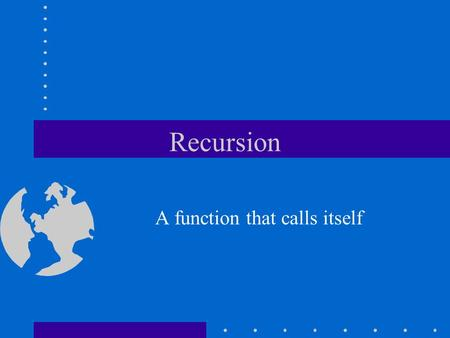 Recursion A function that calls itself. Recursion A function which calls itself is said to be recursive. Recursion is a technique which will allow us.