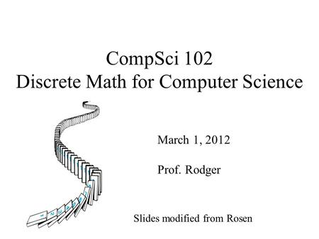 CompSci 102 Discrete Math for Computer Science March 1, 2012 Prof. Rodger Slides modified from Rosen.