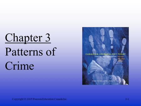 Copyright © 2005 Pearson Education Canada Inc.3-1 Chapter 3 Patterns of Crime.