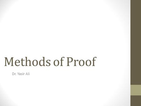 Methods of Proof Dr. Yasir Ali. Proof A (logical) proof of a statement is a finite sequence of statements (called the steps of the proof) leading from.