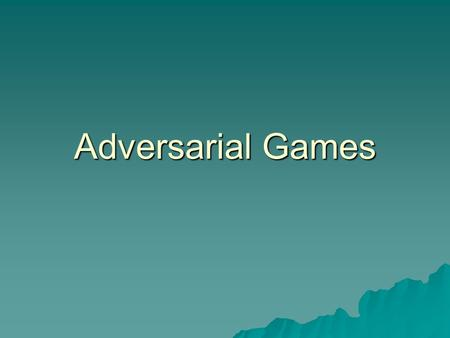 Adversarial Games. Two Flavors  Perfect Information –everything that can be known is known –Chess, Othello  Imperfect Information –Player's have each.