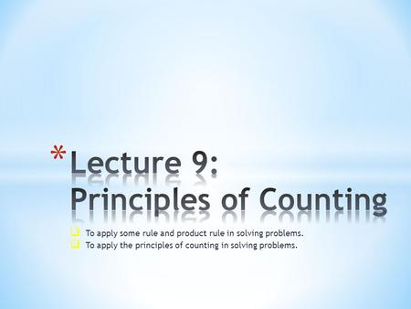  To apply some rule and product rule in solving problems.  To apply the principles of counting in solving problems.