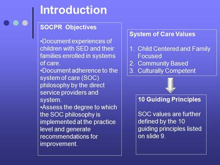 Introduction SOCPR Objectives Document experiences of children with SED and their families enrolled in systems of care. Document adherence to the system.