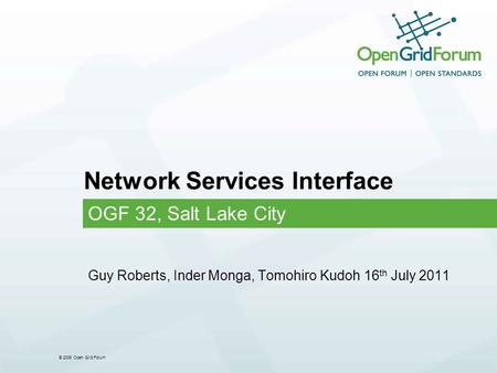 © 2006 Open Grid Forum Network Services Interface OGF 32, Salt Lake City Guy Roberts, Inder Monga, Tomohiro Kudoh 16 th July 2011.