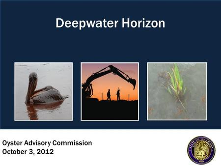 Oyster Advisory Commission October 3, 2012 Deepwater Horizon.