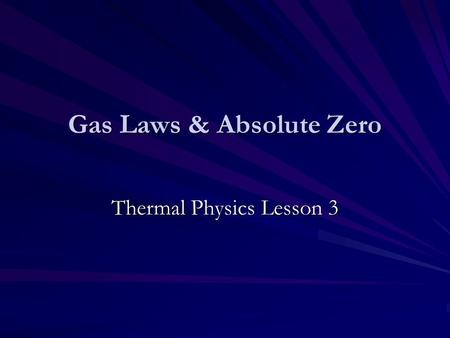 Gas Laws & Absolute Zero Thermal Physics Lesson 3.