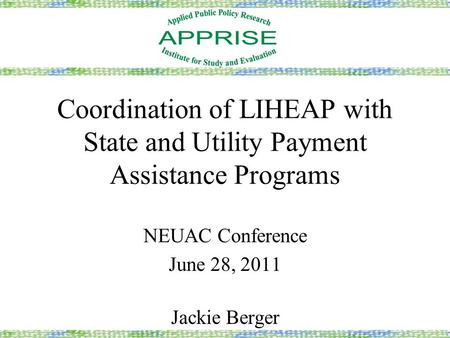 Coordination of LIHEAP with State and Utility Payment Assistance Programs NEUAC Conference June 28, 2011 Jackie Berger.