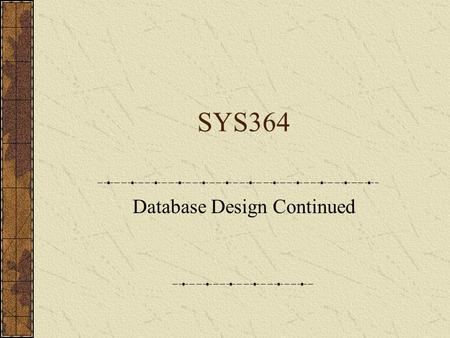 SYS364 Database Design Continued. Database Design Definitions Initial ERD's Normalization of data Final ERD's Database Management Database Models File.