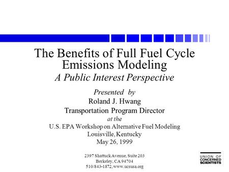 The Benefits of Full Fuel Cycle Emissions Modeling A Public Interest Perspective Presented by Roland J. Hwang Transportation Program Director at the U.S.
