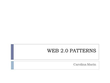 WEB 2.0 PATTERNS Carolina Marin. Content  Introduction  The Participation-Collaboration Pattern  The Collaborative Tagging Pattern.