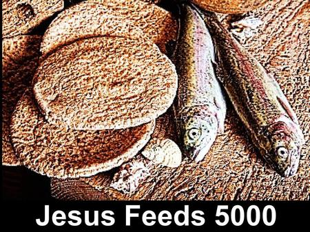 Jesus Feeds 5000. Note: Any videos in this presentation will only play online. After you download the slideshow, you will need to also download the videos.
