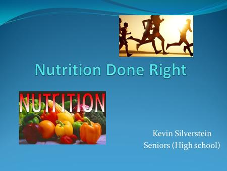 Kevin Silverstein Seniors (High school). What Is Nutrition? Science of interaction of nutrients in food In relation to an organism's growth.