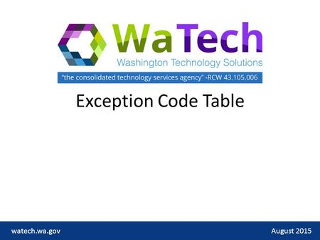 Exception Code Table August 2015watech.wa.gov. Exception Codes Why they were created August 2015watech.wa.gov The Exception Code Table was created to: