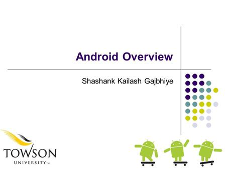 Android Overview Shashank Kailash Gajbhiye. Why Mobile App Development? The fact that we can! Only a few years ago you had to be in the Motorola inner.
