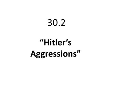"30.2 ""Hitler's Aggressions"". The Road to World War II What is the cartoonist suggests Hitler is doing? Who are the other people in this picture and what."